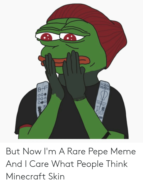 But Now I M A Rare Pepe Meme And I Care What People Think