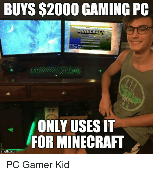 Buys 2000 Gaming Pc Only Uses It For Minecraft Img Flipcom Pc