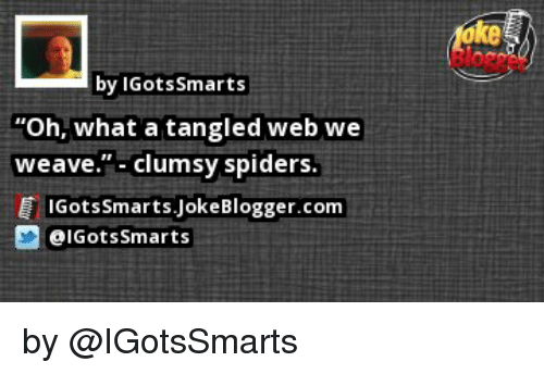 By Igots Smarts Oh What A Tangled Web We Weave Clumsy Spiders Ig