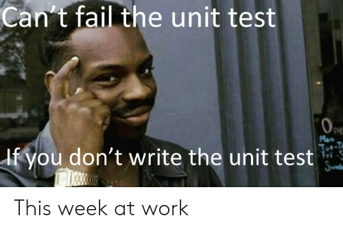 Can T Fail The Unit Test Pe Man If You Don T Write The Unit Test