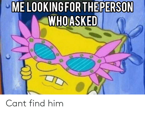 Keep Searching We Need To Find The Person Who Asked That S