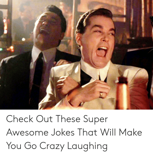 Check Out These Super Awesome Jokes That Will Make You Go Crazy
