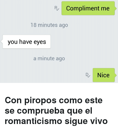 Compliment Me 18 Minutes Ago You Have Eyes A Minute Ago Nice H3