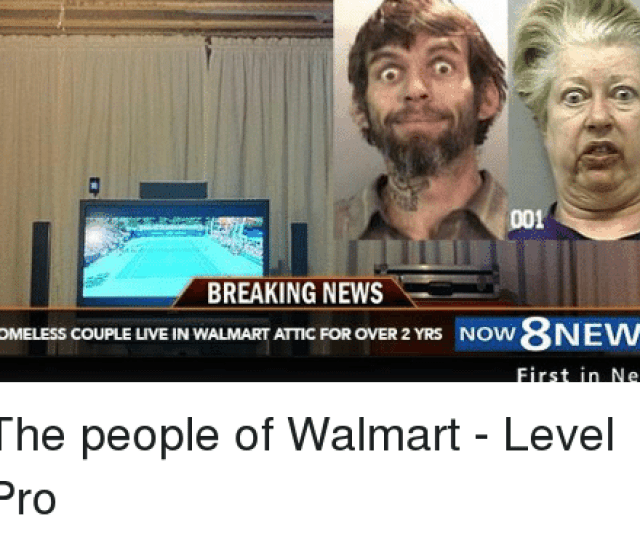 Funny Homeless And News D01 Breaking News Homeless Couple Live Walmart Attic For