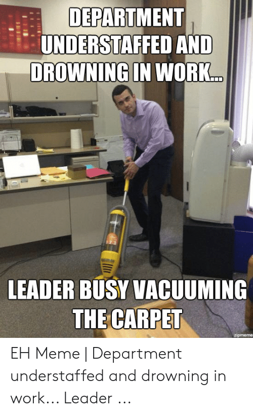 Department Understaffed And Drowning In Work Leader Busy Vacuuming