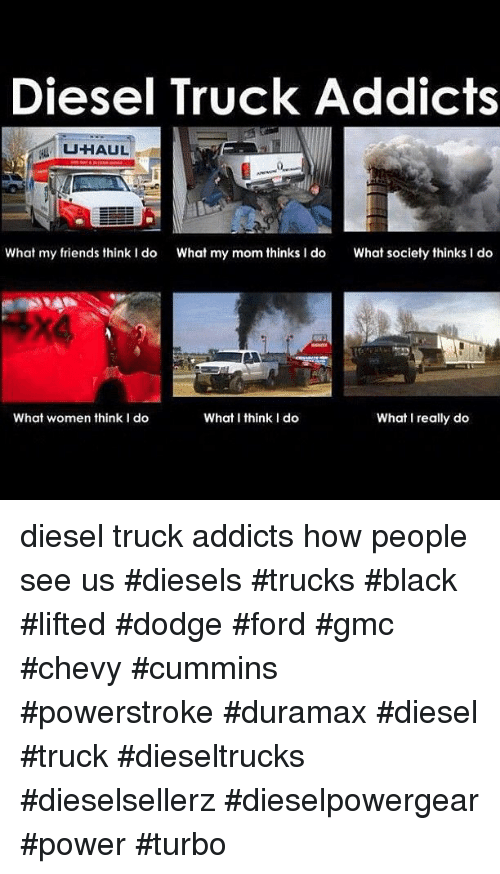 Diesel Truck Addicts Uhaul What My Friends Think I Do What My Mom