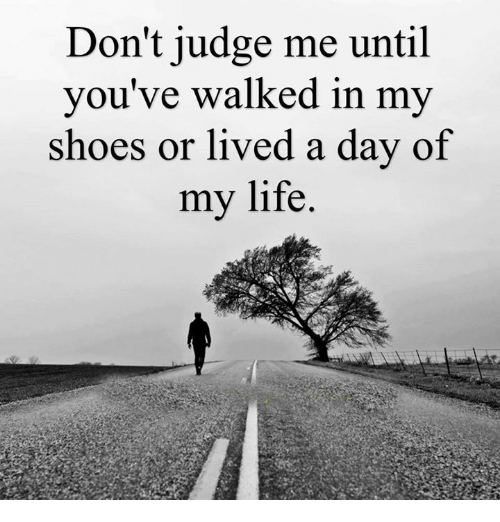Image result for until you've walked in my shoes