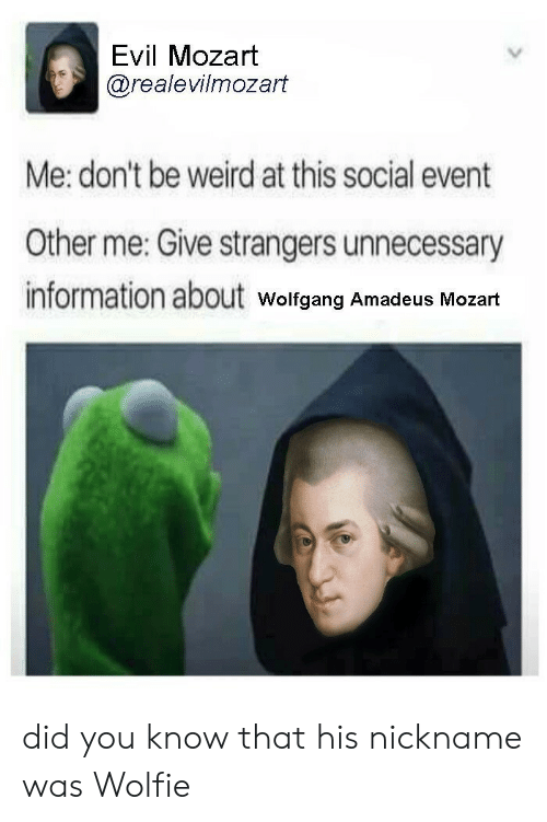 Evil Mozart Me Don T Be Weird At This Social Event Other Me Give