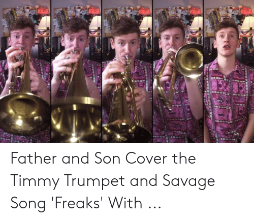Father And Son Cover The Timmy Trumpet And Savage Song Freaks
