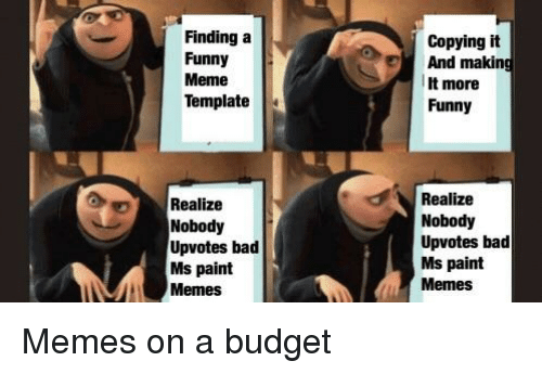 Finding A Funny Meme Template Copying It And Making It More Funny