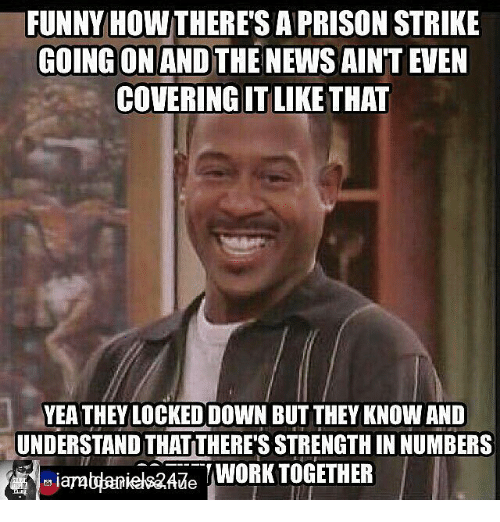 Funny How There S A Prison Strike Going On And The News Ain T Even
