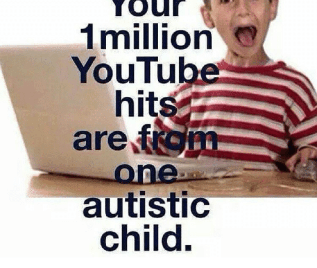 Memes  F F A  And Fyi Fyi Your Million Youtube Hits Are Autistic Child