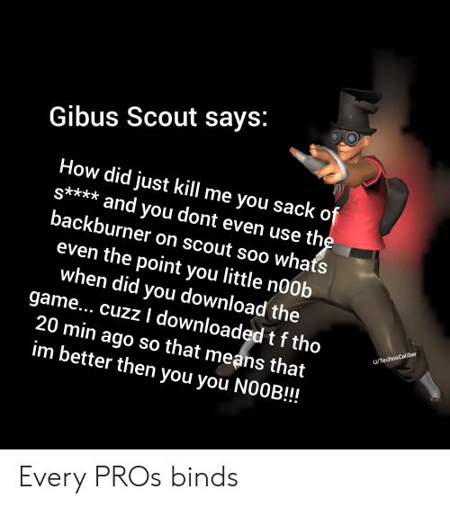 Gibus Scout Says How Did Just Kill Me You Sack Of S And You