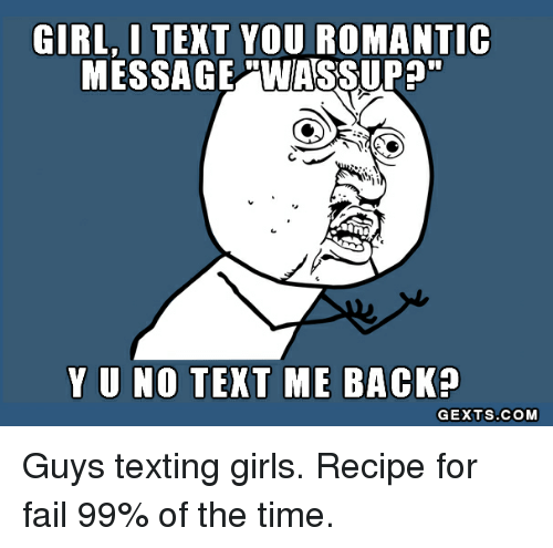 Girl I Text You Romantic Message Was Sup Y U No Text Me Back