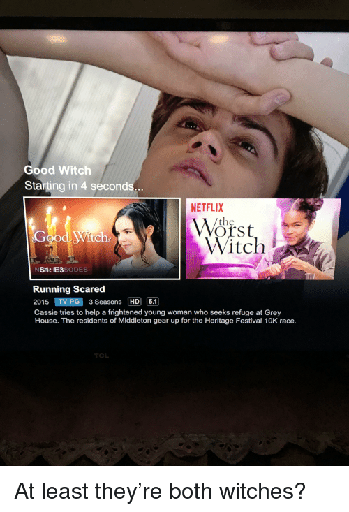 Good Witch Starting In 4 Seconds Netflix Worst The Dwitch Witch