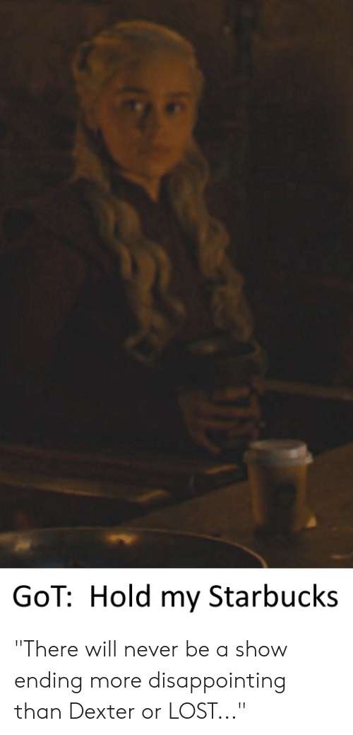 Got Hold My Starbucks There Will Never Be A Show Ending More