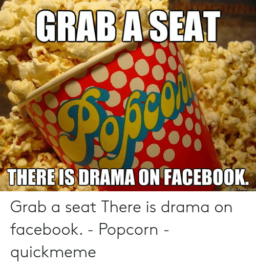 Grab A Seat There Is Drama On Faceb00k Ickmemecom Grab A Seat