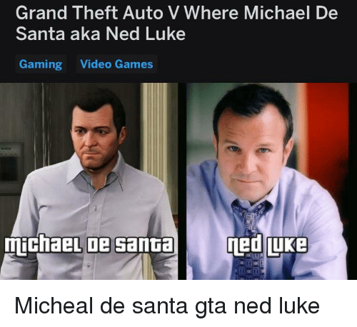 Grand Theft Auto V Where Michael De Santa Aka Ned Luke Gaming