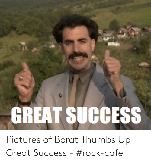 Great Success Pictures Of Borat Thumbs Up Great Success Rock