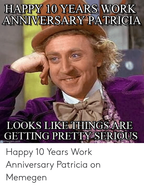 Happy 10 Years Work Anniversary Patricia Looks Like Things Are