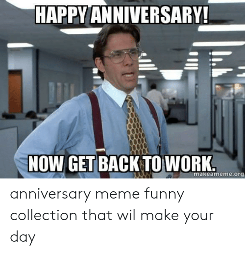 Happy Anniversary Now Get Back Towork Makeamemeor Anniversary Meme