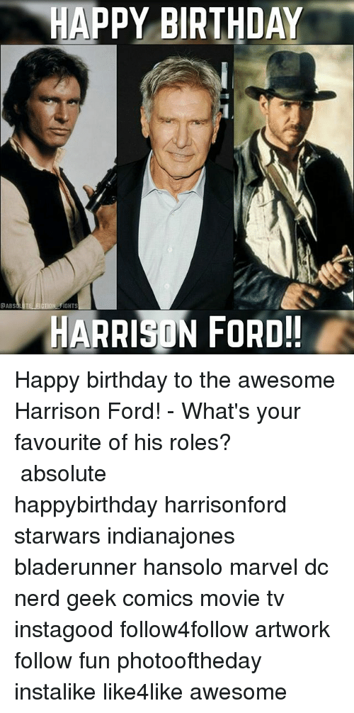 Happy Birthday Abs Nfights Harrison Ford Happy Birthday To The Awesome Harrison Ford What S Your Favourite Of His Roles Absolute Happybirthday Harrisonford Starwars Indianajones Bladerunner Hansolo Marvel Dc