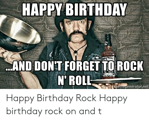 Happy Birthday And Don T Forget To Rock N Roll Eneratornet Me Happy Birthday Rock Happy Birthday Rock On And T Birthday Meme On Me Me