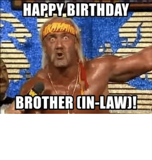 12 Funny Birthday Memes For Brother In Law Factory Memes
