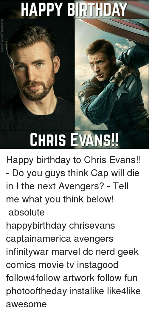 Happy Birthday Chris Evans Happy Birthday To Chris Evans Do You Guys Think Cap Will Die In I The Next Avengers Tell Me What You Think Below Absolute Happybirthday