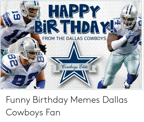 Happy Birthday From The Dallas Cowboys Funny Birthday Memes Dallas Cowboys Fan Birthday Meme On Me Me