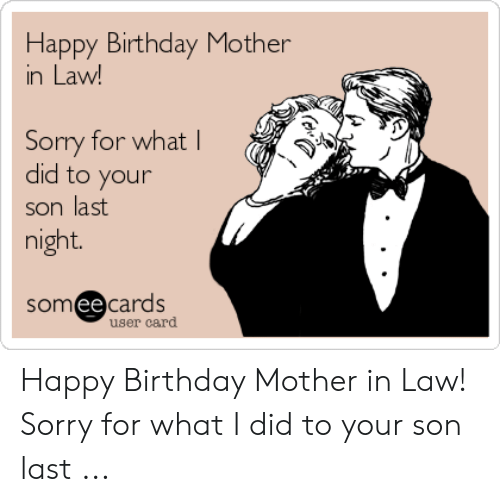 Happy Birthday Mother In Law Sorry For What L Did To Your Son Last Night Somee Cards User Card Happy Birthday Mother In Law Sorry For What I Did To Your Son