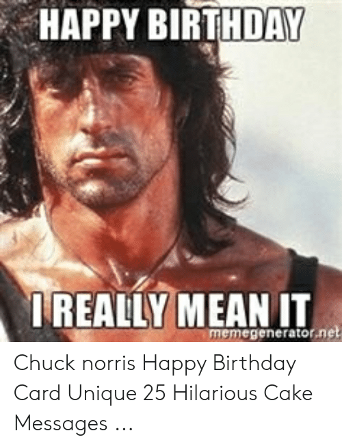 Happy Birthday Really Me An Memegeneratornet Chuck Norris Happy Birthday Card Unique 25 Hilarious Cake Messages Birthday Meme On Me Me