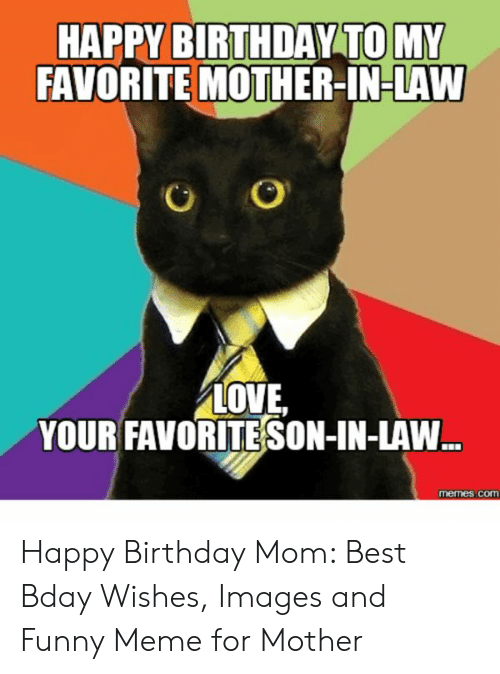 HAPPY BIRTHDAY TO MY FAVORITE MOTHER-IN-LAW LOVE YOUR FAVORITE SON ...