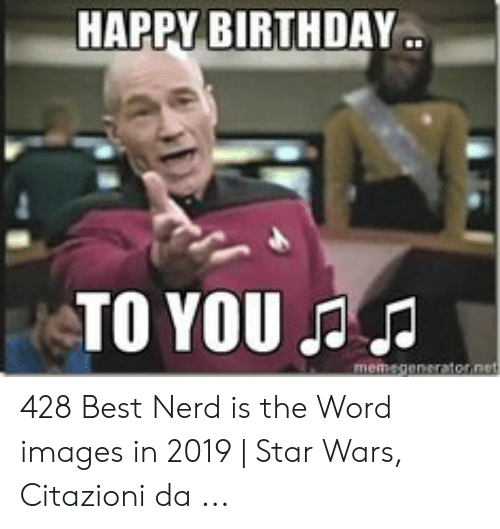 Happy Birthday To You 428 Best Nerd Is The Word Images In 2019 Star Wars Citazioni Da Birthday Meme On Me Me