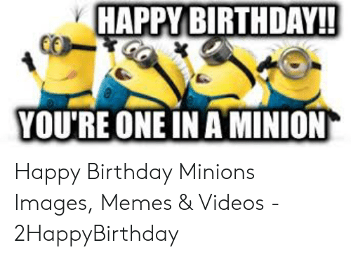 Happy Birthday You Re One In A Minion Happy Birthday Minions Images Memes Videos 2happybirthday Birthday Meme On Me Me