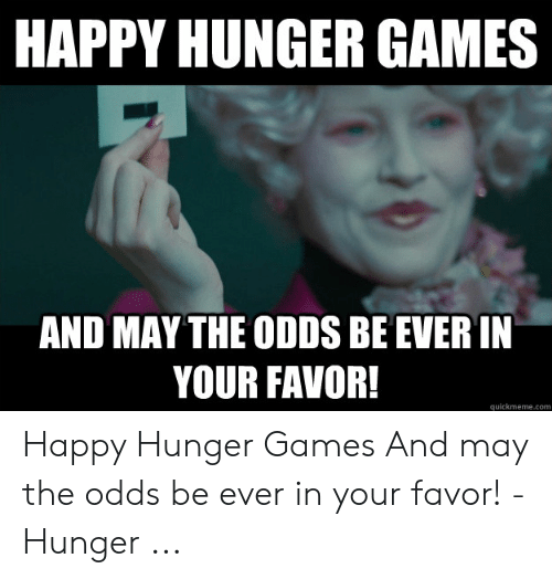 Welcome To College May The Odds Be Ever In Your Favor Hunger