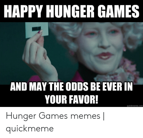 25 Best Memes About Hunger Games May The Odds Be Ever In Your