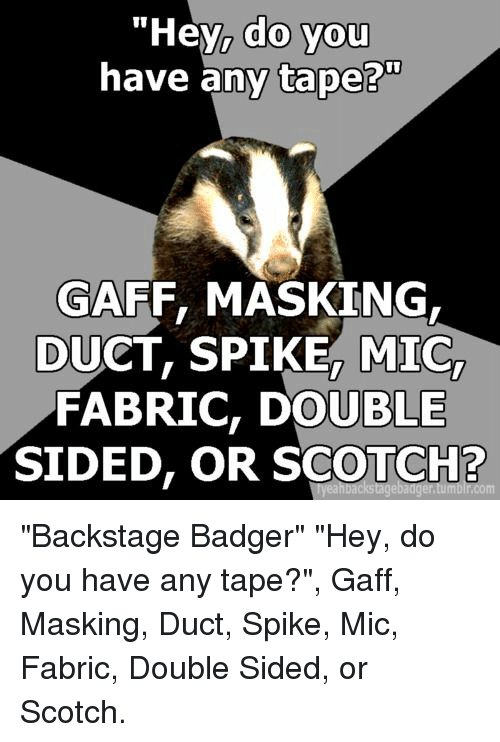 Hey Do You Have Any Tape 0 Gaff Masking Duct Spike Mic Fabric