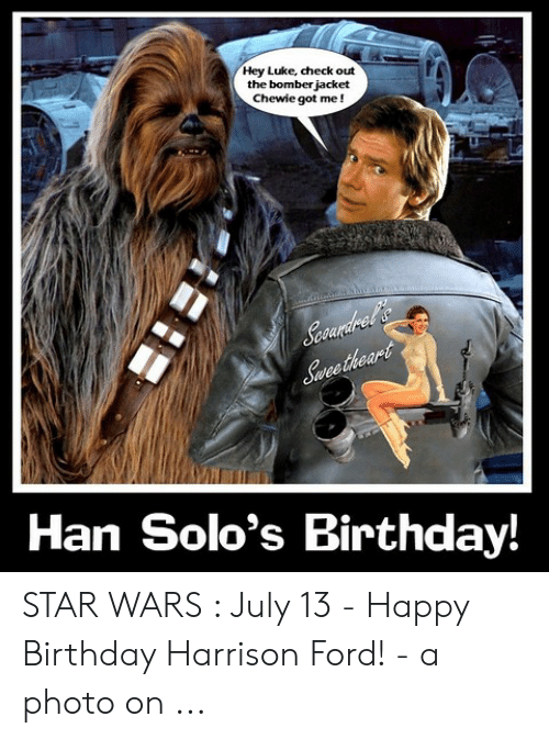 Hey Luke Check Out The Bomber Jacket Chewie Got Me Scoundrets Swvee Theart Han Solo S Birthday Star Wars July 13 Happy Birthday Harrison Ford A Photo On Birthday Meme On Me Me