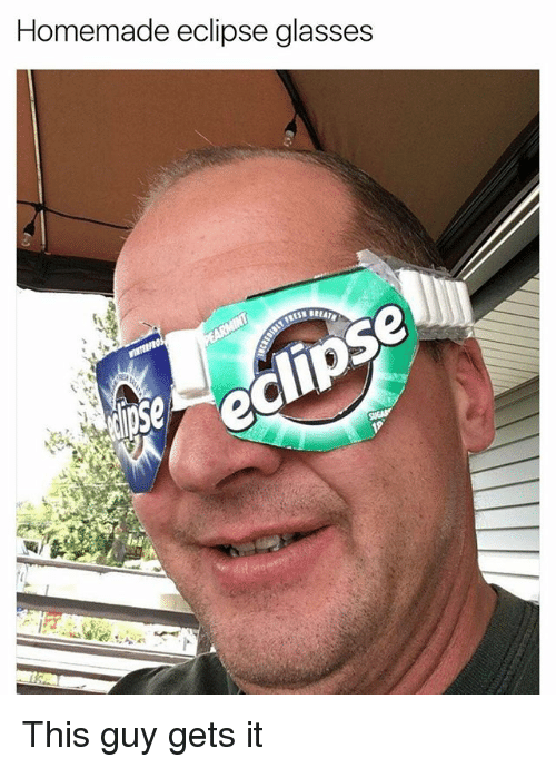 Homemade Eclipse Glasses This Guy Gets It Funny Meme On Me Me