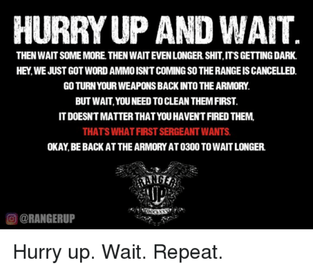 25 Best Hurry Up And Wait Memes Pucker Factor Memes Up Your Butt Memes Sams Memes
