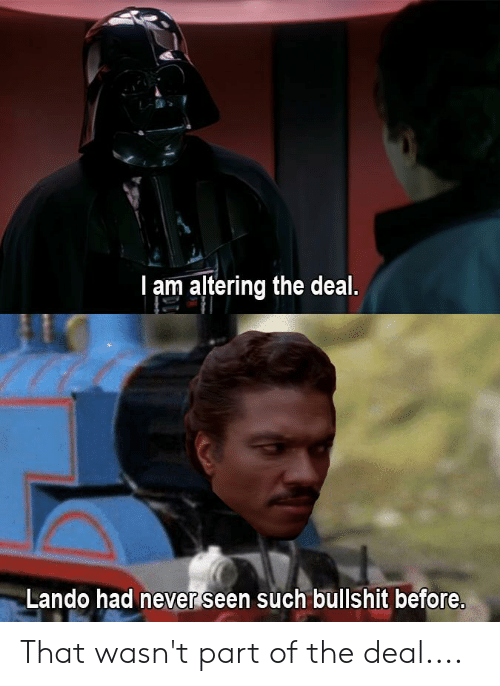 I Am Altering The Deal Lando Had Never Seen Such Bullshit Before