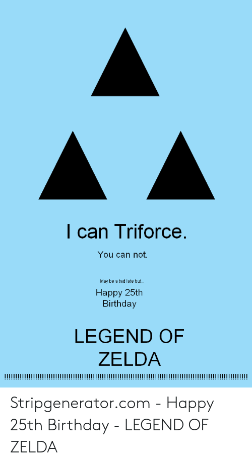 I Can Triforce You Can Not May Be A Tad Late But Napru 25th Birthday Legend Of Zelda Iiiiiii Stripgeneratorcom Happy 25th Birthday Legend Of Zelda Birthday Meme On Me Me
