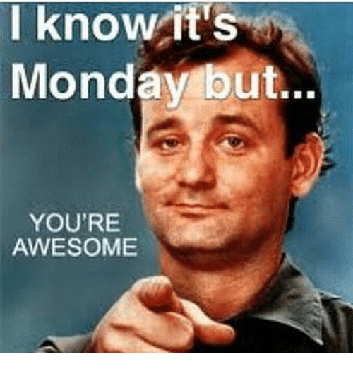 I Know It s Monday but YOU RE AWESOME   Meme on me me Memes  Monday  and Awesome  I know it s Monday but    YOU