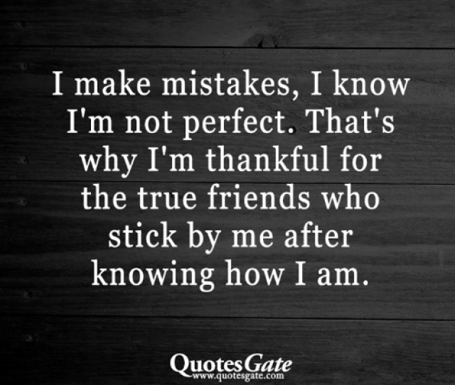 Friends True And Quotes I Make Mistakes I Know Im