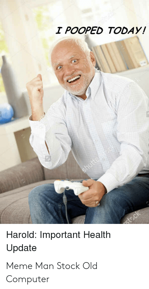 I Pooped Today Harold Important Health Update Meme Man Stock Old