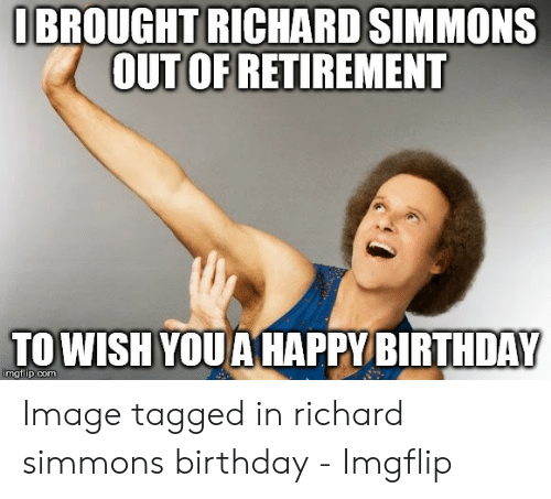 Ibrought Richard Simmons Outofretirement To Wishyouahappy Birthday Mgflipcom Image Tagged In Richard Simmons Birthday Imgflip Birthday Meme On Me Me