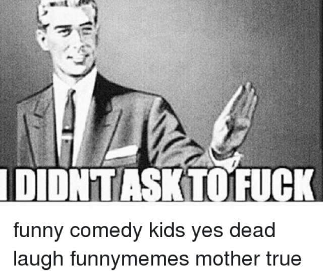 Funny Memes And Weed Idikedaseifie Ididintaskto Fuck Funny Comedy Kids Yes Dead Laugh