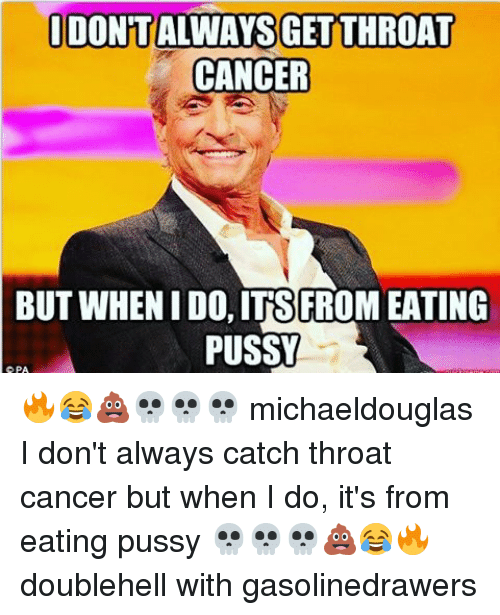 Memes  F0 9f A4 96 And Throat Cancer Idontalways Get Throat Cancer But When Ido