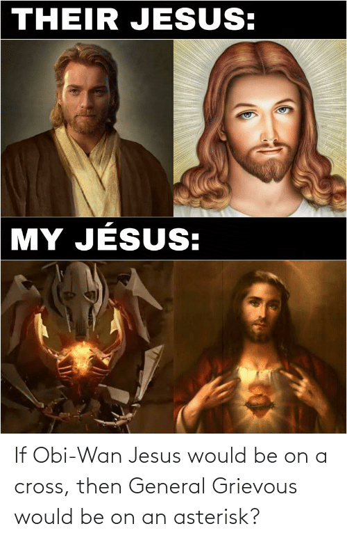 If Obi Wan Jesus Would Be On A Cross Then General Grievous Would